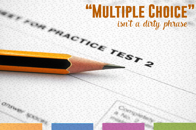 Is multiple choice testing the only way to test students? NO! Can it be useful? I've found that multiple choice questions can help students.
