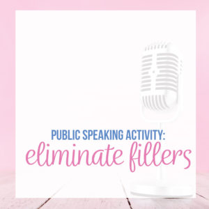 Public speaking activities should address the fillers that creep into speeches.