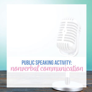 Speech activities for high school students should work on nonverbal communication.