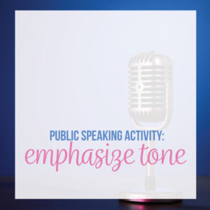 Activities for public speaking can teach students about their tone while speaking.