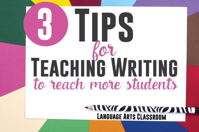 Three Tips for Teaching Writing - to reach more students.