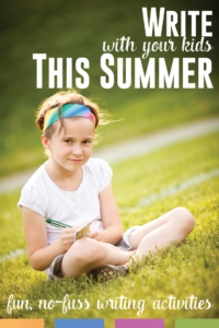 Looking for ways to write with your children this summer? Don't stress! These activities are easy to implement over summer break.