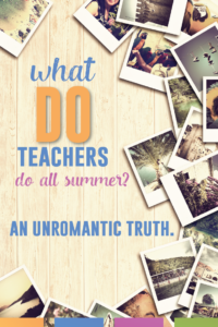 What do teachers do all summer? The unromantic truth.