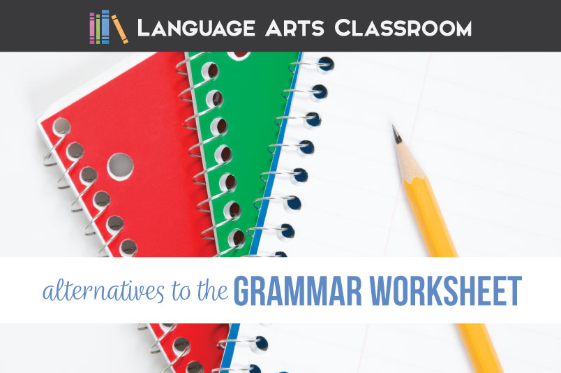 10 Alternatives To The Grammar Worksheet Language Arts Classroom
