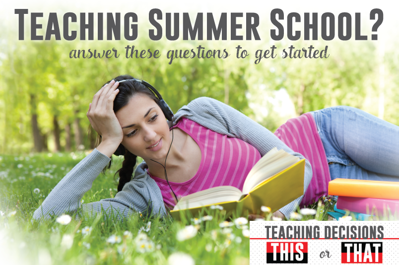 Teaching summer school? Answer these questions before you begin lesson planning.