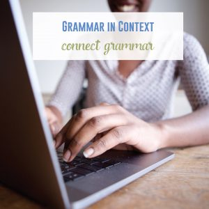Connect grammar to the rest of your English class content.