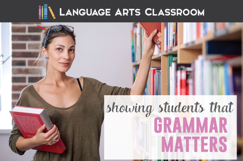 How Do We Show Students Who They Could >> Grammar Matters It Matters How We Teach It Language Arts Classroom