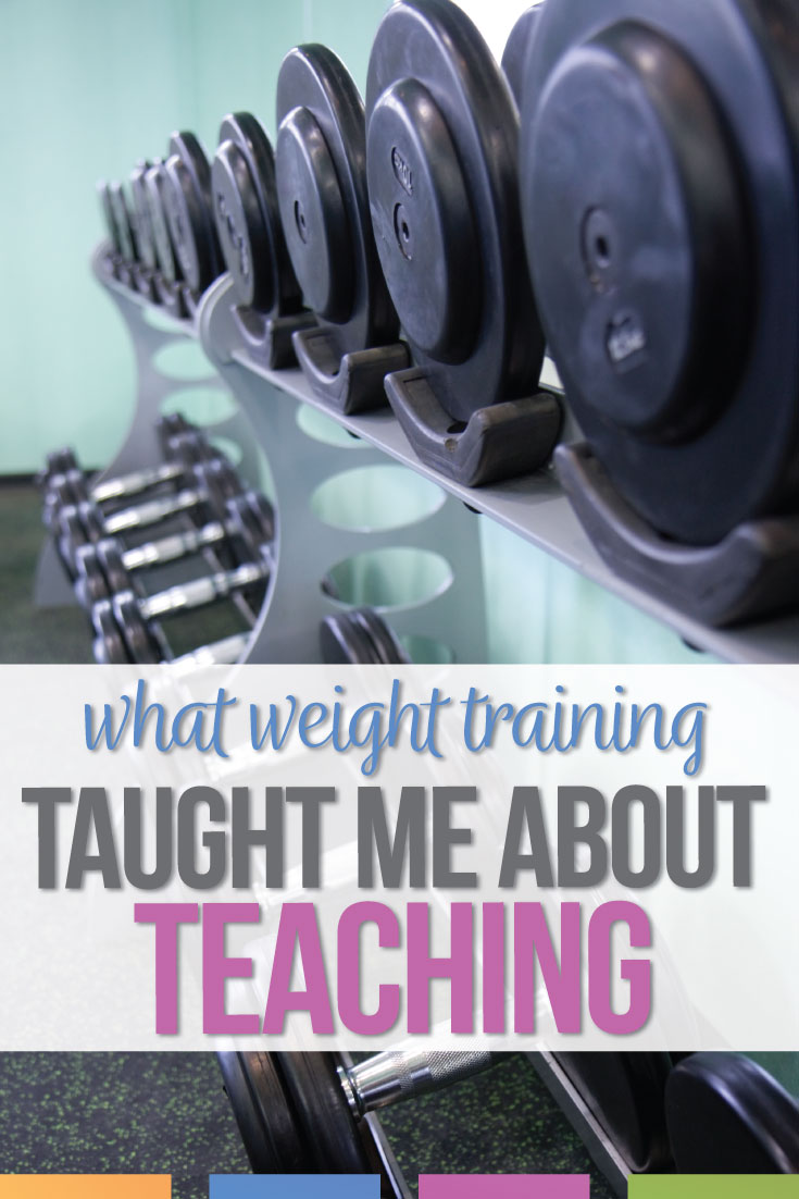 Weight training... taught me about teaching? It did. Sometimes it helps to be a student in life so we teachers can experience the struggles and experience from a unique perspective.