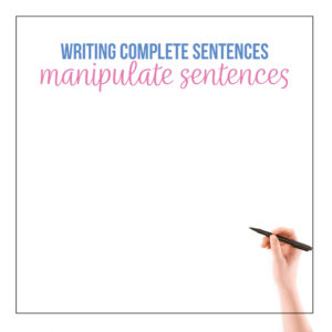 Help students write complete sentences by manipulating certain components. Teaching complete sentences requires playing with sentences.