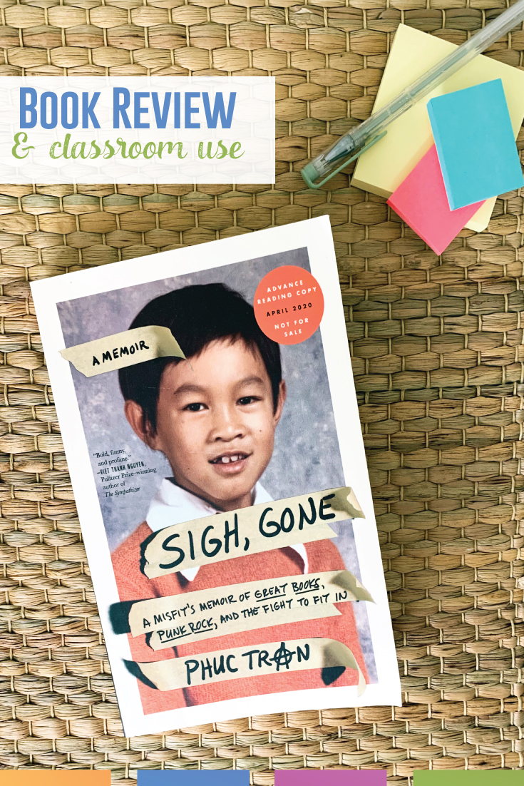 Sigh Gone: book review. Phuc Tran's new memoir is a perfect addition to your secondary classroom. Read on for classroom use ideas, student recommendations, and potential discussion areas.