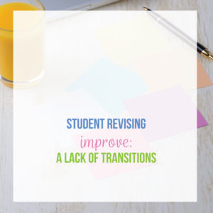 During the revision process over student essays, work on adding strong transitions to student writing. Editing and revising activities will engage student writers.